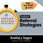COVER E-BOOK (REFERRAL STRATEGIES) - Instant Success - Bradley J. Sugars (Brad Sugars)