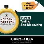 COVER E-BOOK (TESTING AND MEASURING) - Instant Success - Bradley J. Sugars (Brad Sugars)